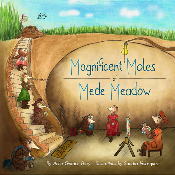 The Magnificent Moles of Meade Meadow, by Anne Gordon Perry